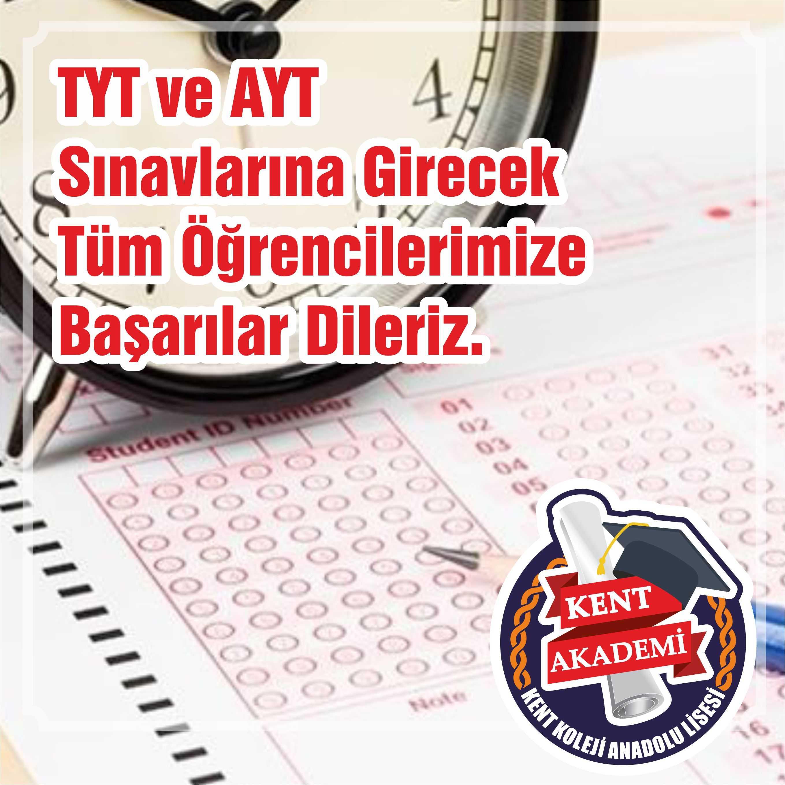 TYT ve AYT Sınavlarına Girecek Tüm Öğrencilerimize  Başarılar Dileriz.